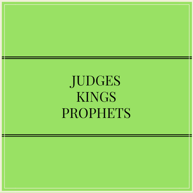 003 – Judges – Kings – Prophets